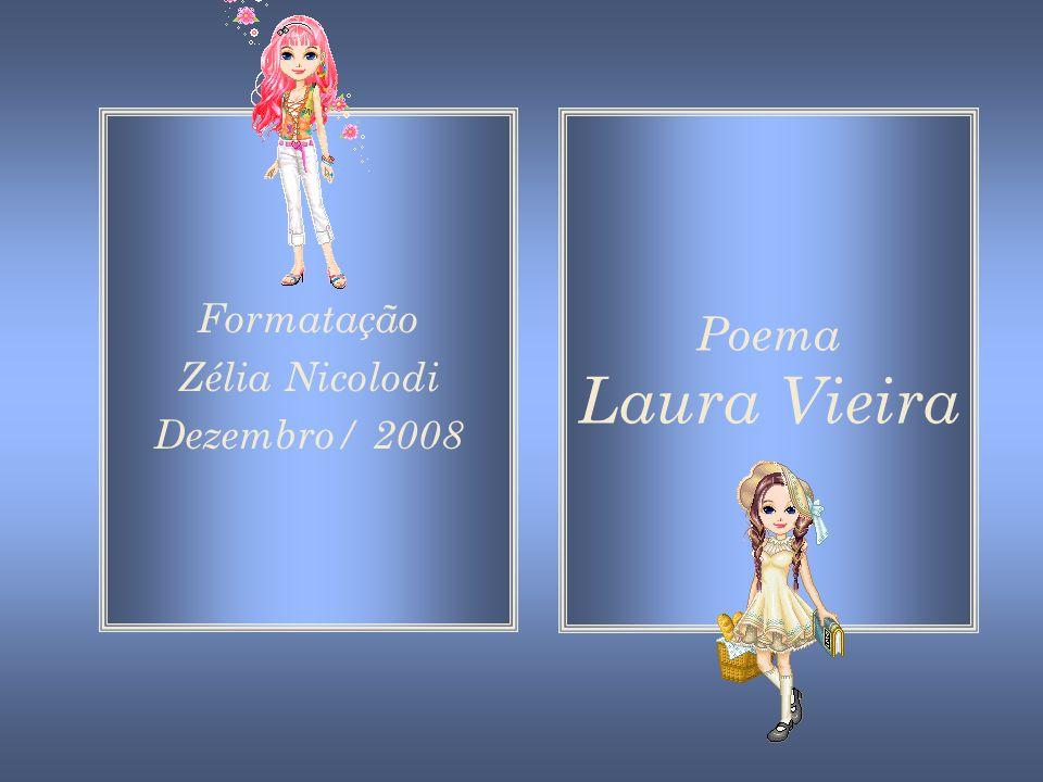 Formatação Zélia Nicolodi Dezembro/ 2008 Poema Laura Vieira