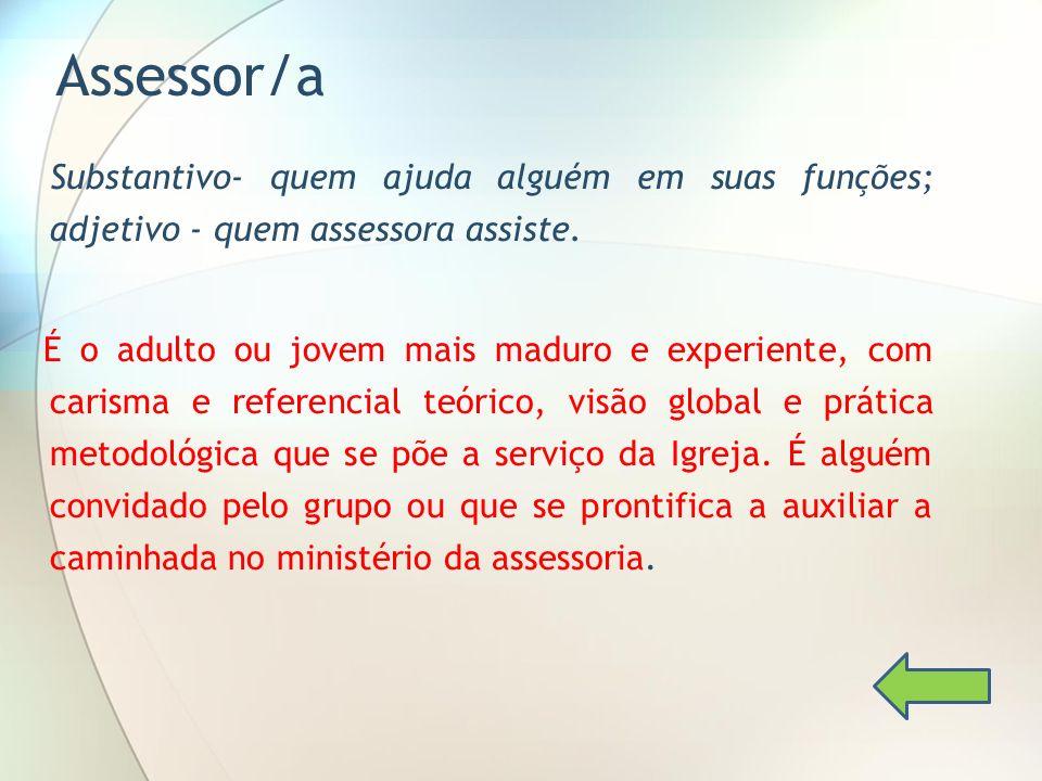 Assessor/a Substantivo- quem ajuda alguém em suas funções; adjetivo - quem assessora assiste.