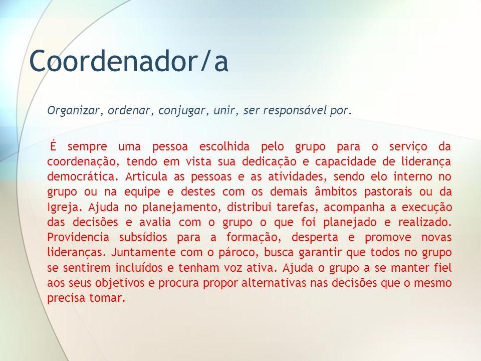 Coordenador/a Organizar, ordenar, conjugar, unir, ser responsável por.