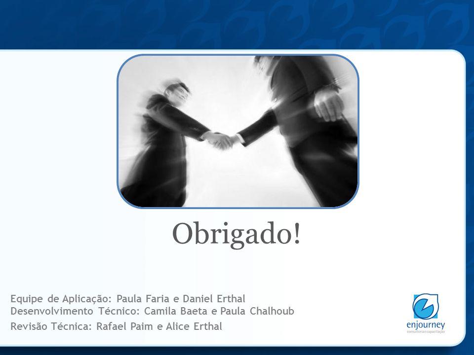 Equipe de Aplicação: Paula Faria e Daniel Erthal Desenvolvimento Técnico: Camila Baeta e Paula Chalhoub