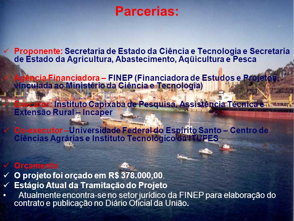 Parcerias: Proponente: Secretaria de Estado da Ciência e Tecnologia e Secretaria de Estado da Agricultura, Abastecimento, Aqüicultura e Pesca.