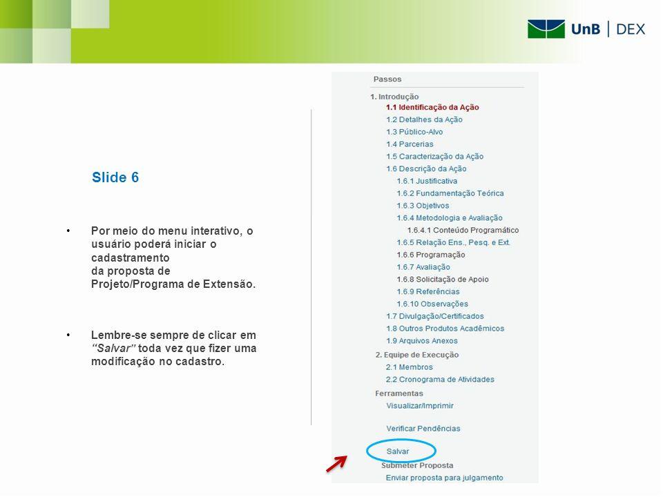 Slide 6 Por meio do menu interativo, o usuário poderá iniciar o cadastramento da proposta de Projeto/Programa de Extensão.