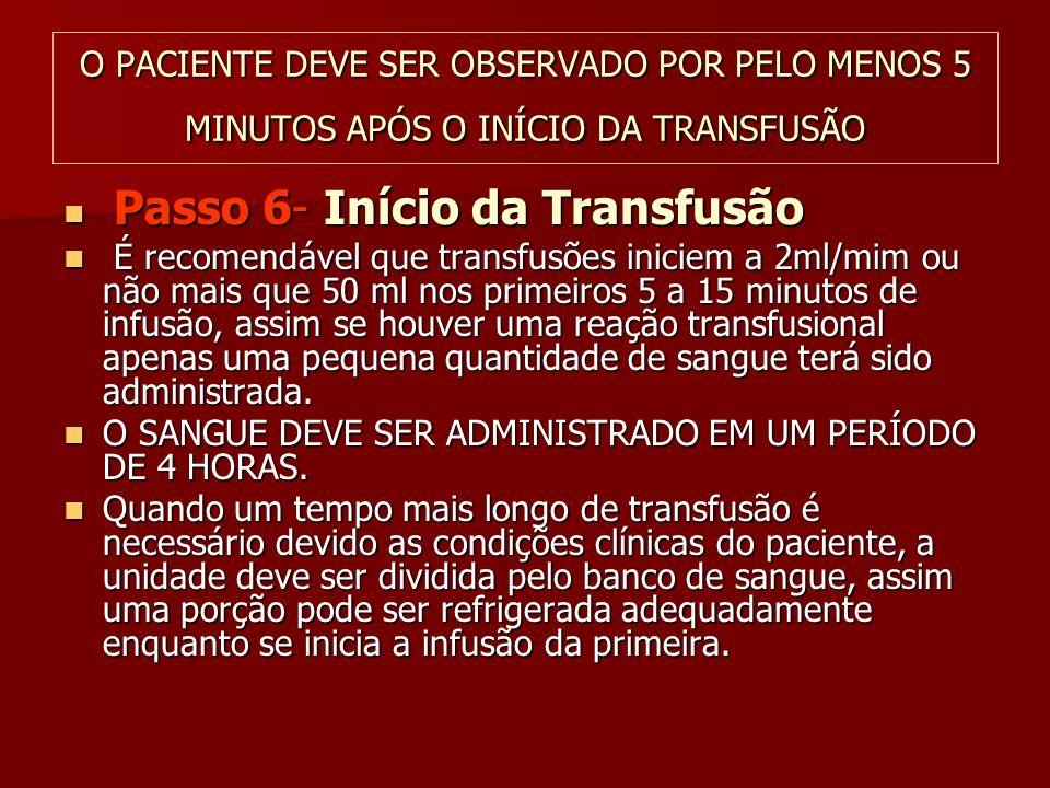 O PACIENTE DEVE SER OBSERVADO POR PELO MENOS 5 MINUTOS APÓS O INÍCIO DA TRANSFUSÃO