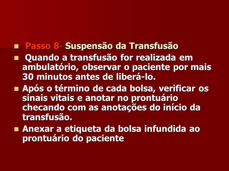 Passo 8- Suspensão da Transfusão