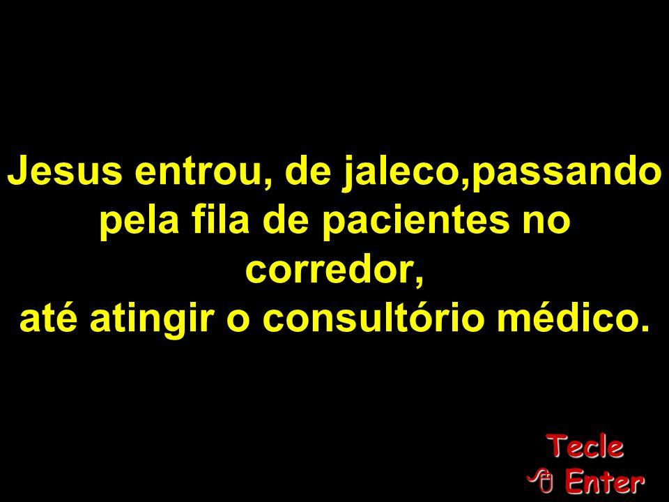 Jesus entrou, de jaleco,passando pela fila de pacientes no corredor, até atingir o consultório médico.