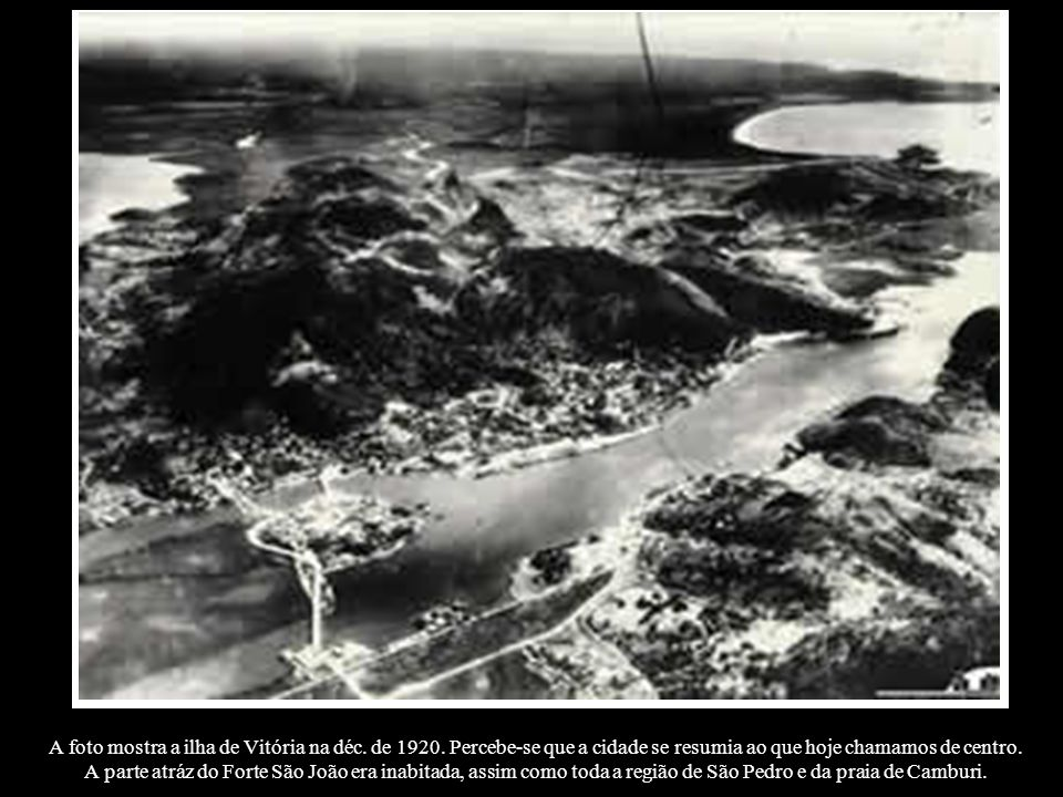 A foto mostra a ilha de Vitória na déc. de 1920