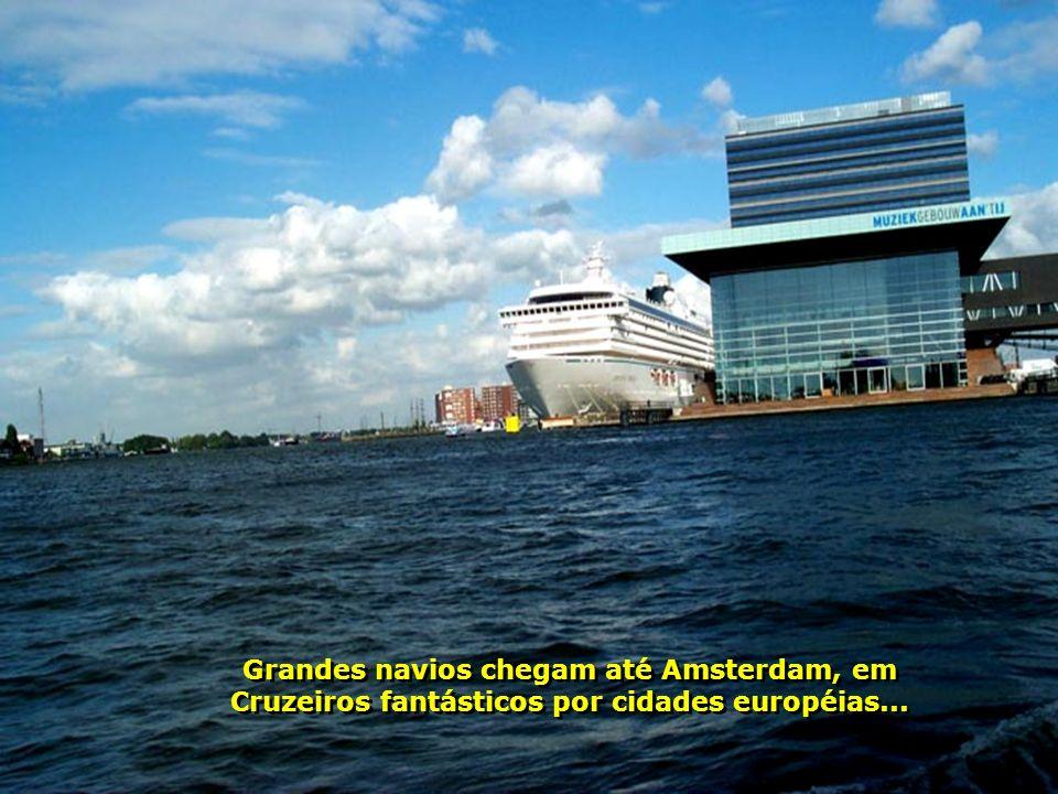 Grandes navios chegam até Amsterdam, em Cruzeiros fantásticos por cidades européias...