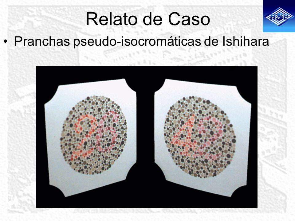 Relato de Caso Pranchas pseudo-isocromáticas de Ishihara