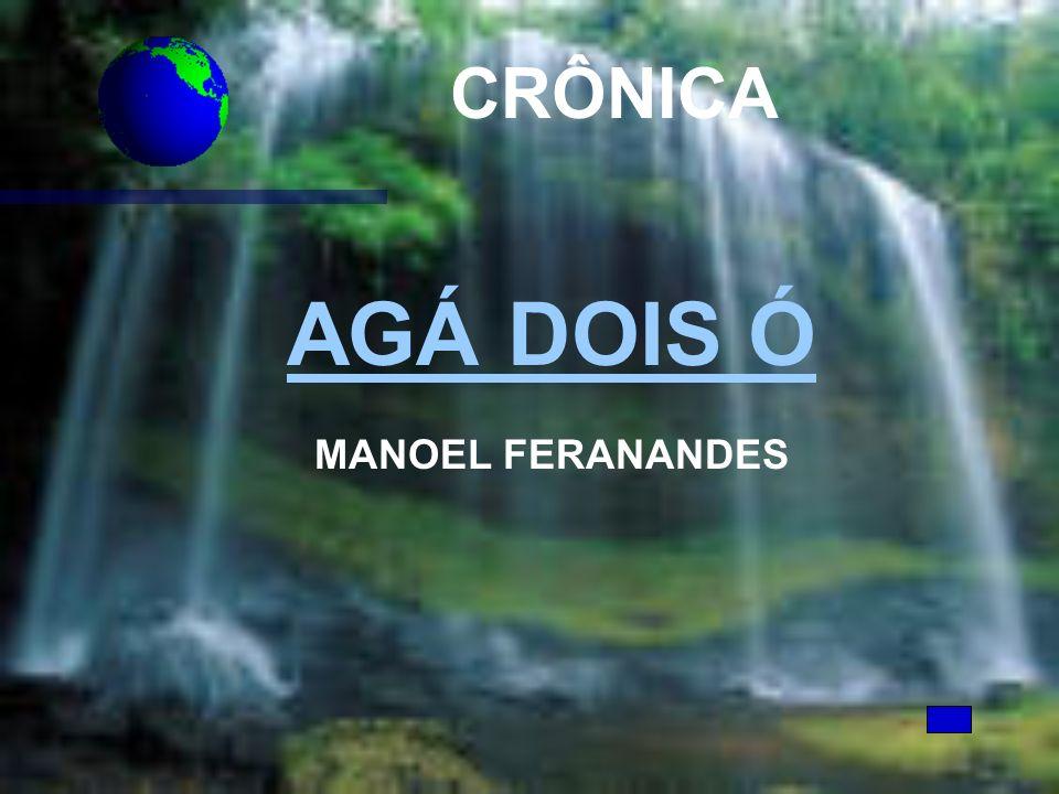 CRÔNICA AGÁ DOIS Ó MANOEL FERANANDES