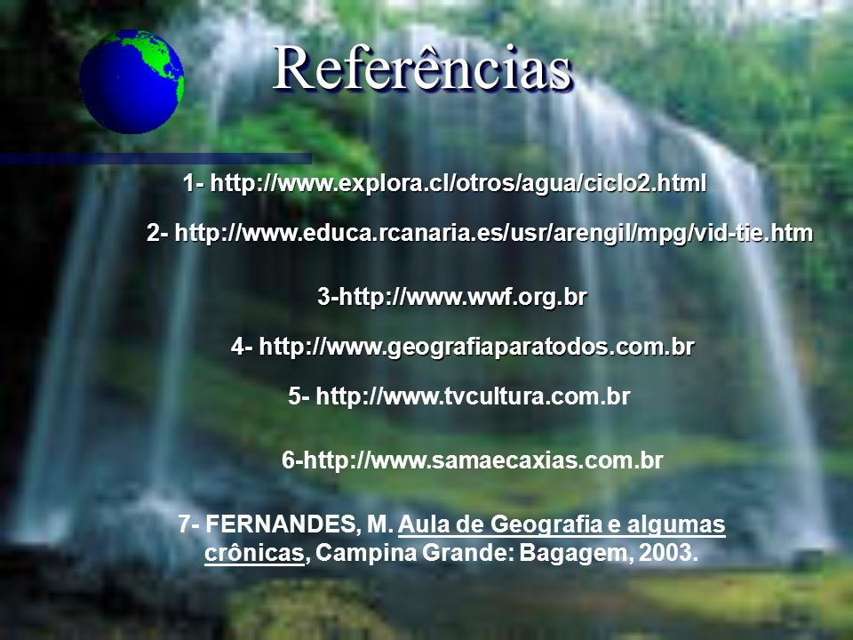 Referências 1- http://www.explora.cl/otros/agua/ciclo2.html
