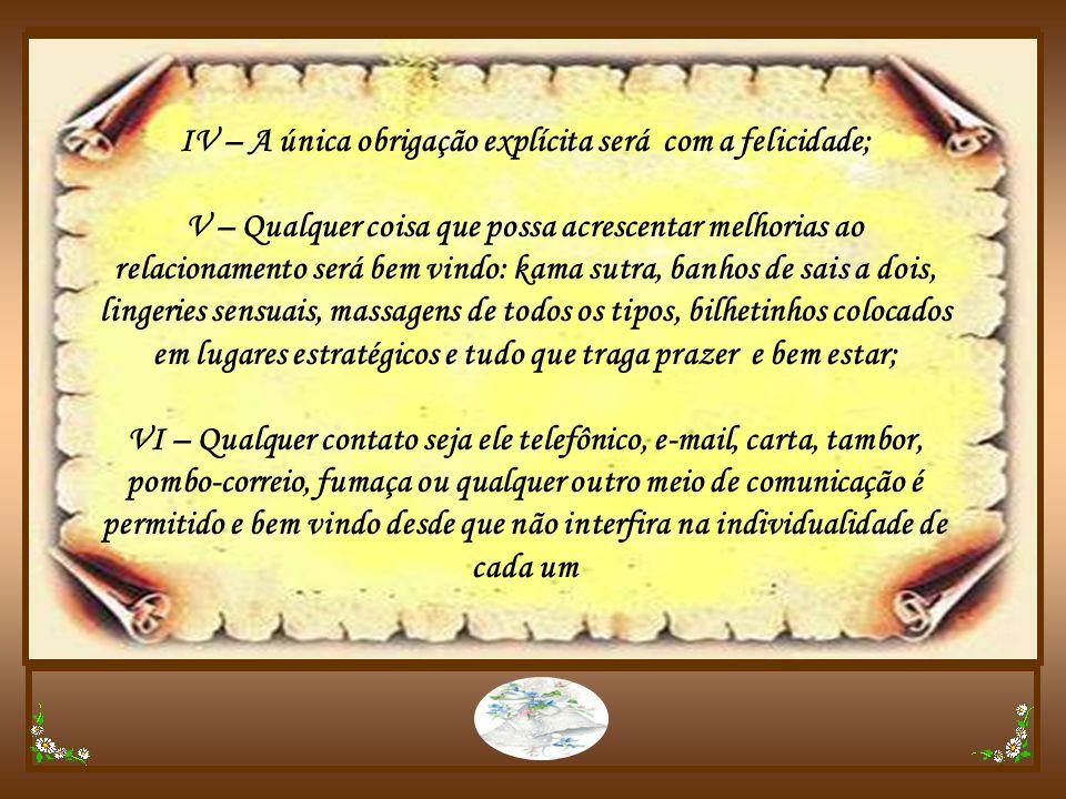 IV – A única obrigação explícita será com a felicidade;