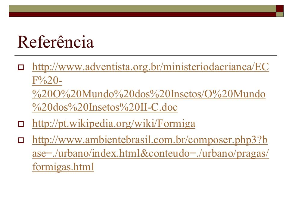 Referência http://www.adventista.org.br/ministeriodacrianca/ECF%20-%20O%20Mundo%20dos%20Insetos/O%20Mundo%20dos%20Insetos%20II-C.doc.