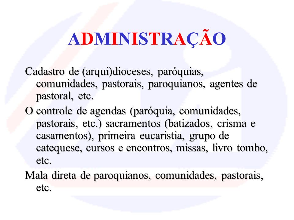 ADMINISTRAÇÃO Cadastro de (arqui)dioceses, paróquias, comunidades, pastorais, paroquianos, agentes de pastoral, etc.