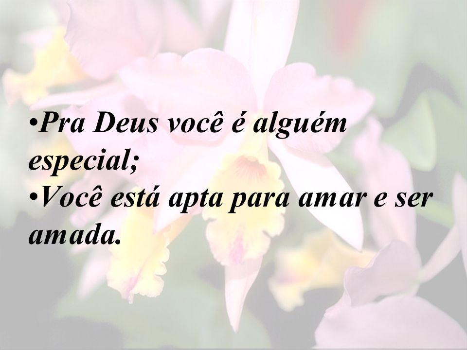 Pra Deus você é alguém especial;