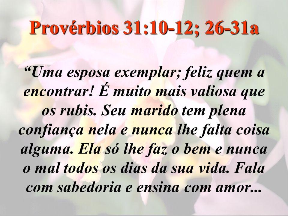 Provérbios 31:10-12; 26-31a