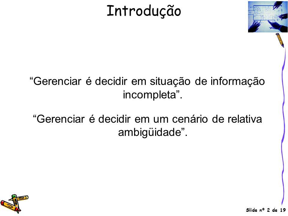 Introdução Gerenciar é decidir em situação de informação incompleta .