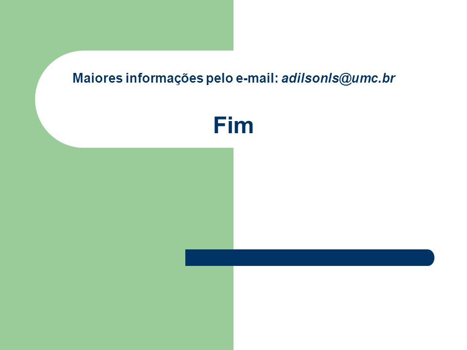 Maiores informações pelo e-mail: adilsonls@umc.br Fim