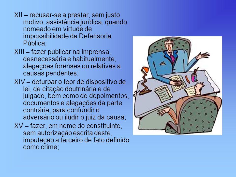 XII – recusar-se a prestar, sem justo motivo, assistência jurídica, quando nomeado em virtude de impossibilidade da Defensoria Pública;