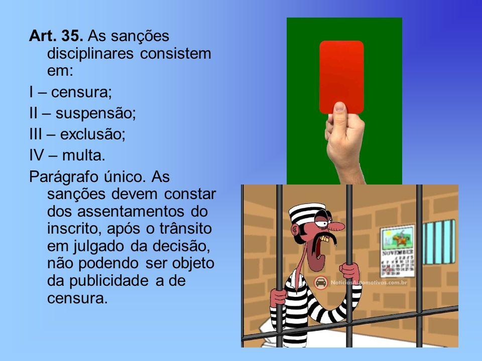 Art. 35. As sanções disciplinares consistem em: