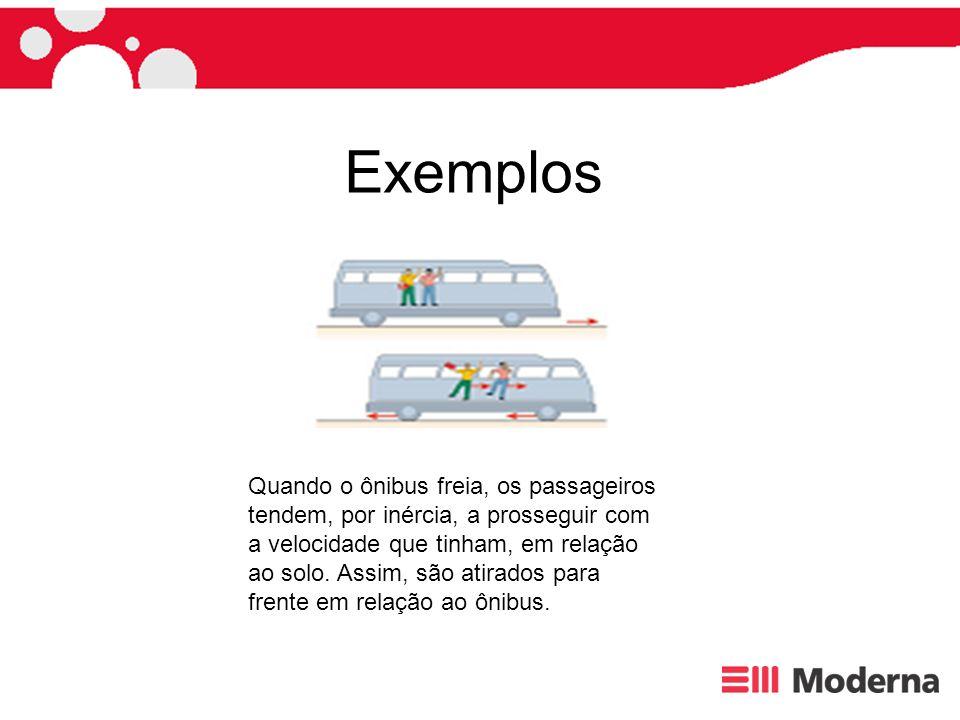 Exemplos Quando o ônibus freia, os passageiros