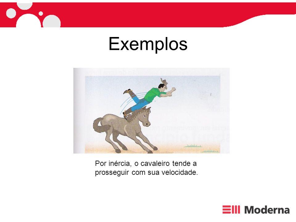 Exemplos Por inércia, o cavaleiro tende a
