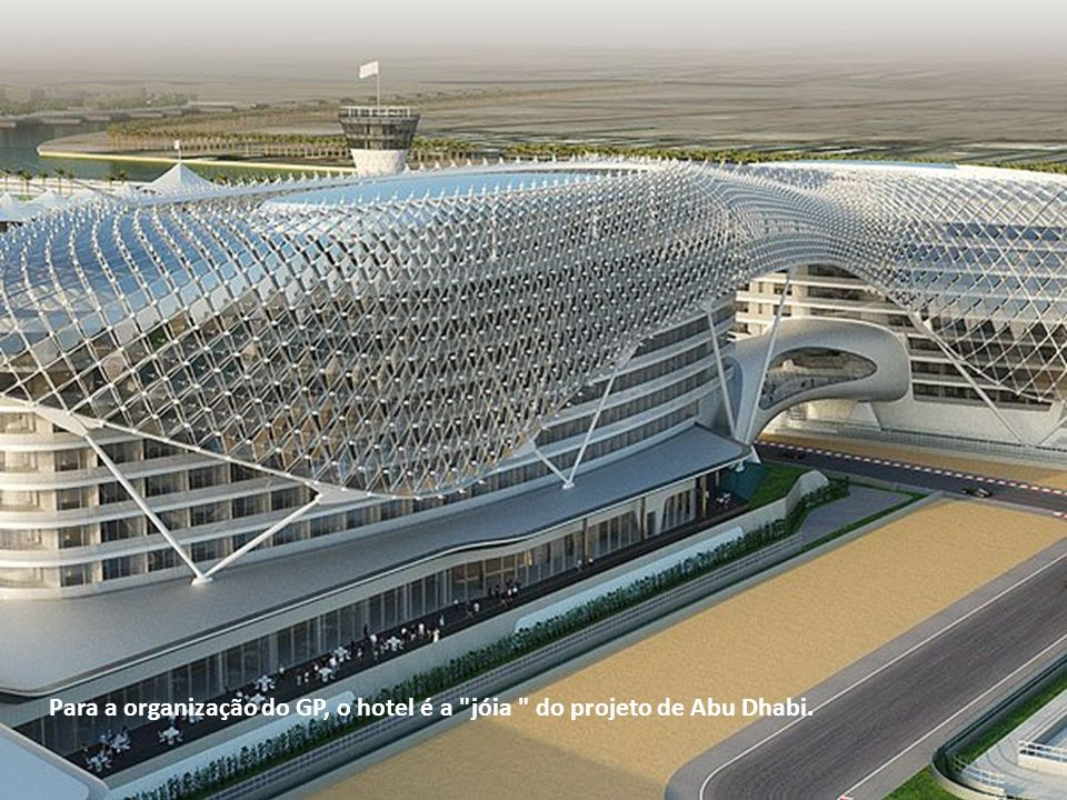 Para a organização do GP, o hotel é a jóia do projeto de Abu Dhabi.
