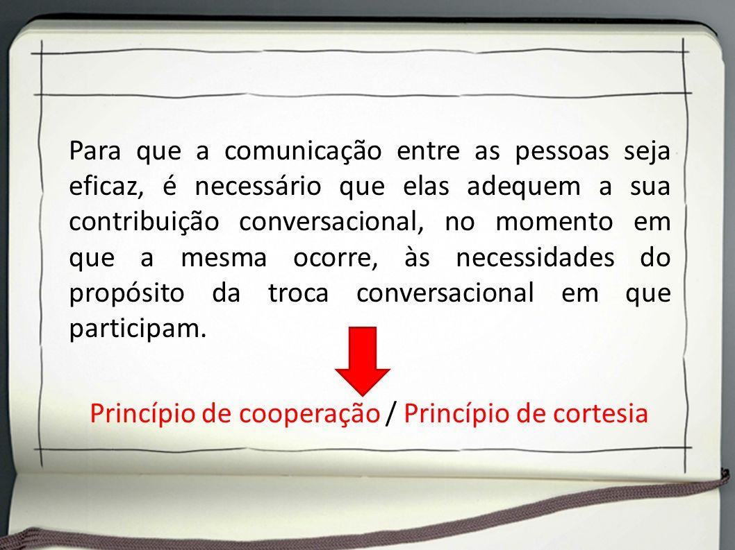 Para que a comunicação entre as pessoas seja eficaz, é necessário que elas adequem a sua contribuição conversacional, no momento em que a mesma ocorre, às necessidades do propósito da troca conversacional em que participam.