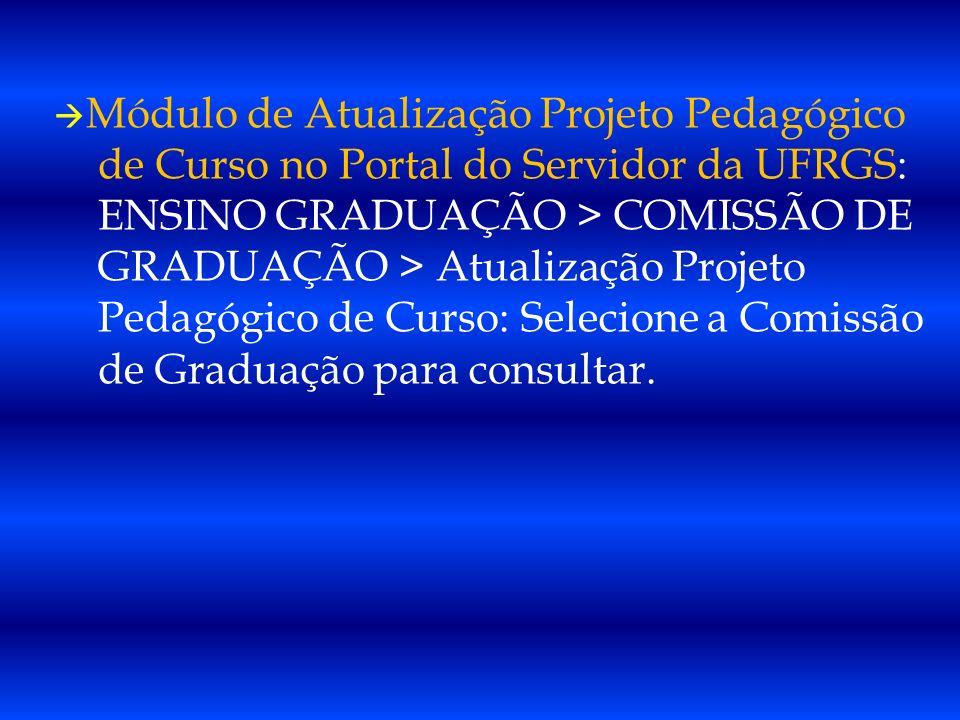 Módulo de Atualização Projeto Pedagógico de Curso no Portal do Servidor da UFRGS: ENSINO GRADUAÇÃO > COMISSÃO DE GRADUAÇÃO > Atualização Projeto Pedagógico de Curso: Selecione a Comissão de Graduação para consultar.