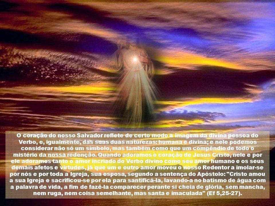 O coração do nosso Salvador reflete de certo modo a imagem da divina pessoa do Verbo, e, igualmente, das suas duas naturezas: humana e divina; e nele podemos considerar não só um símbolo, mas também como que um compêndio de todo o mistério da nossa redenção.