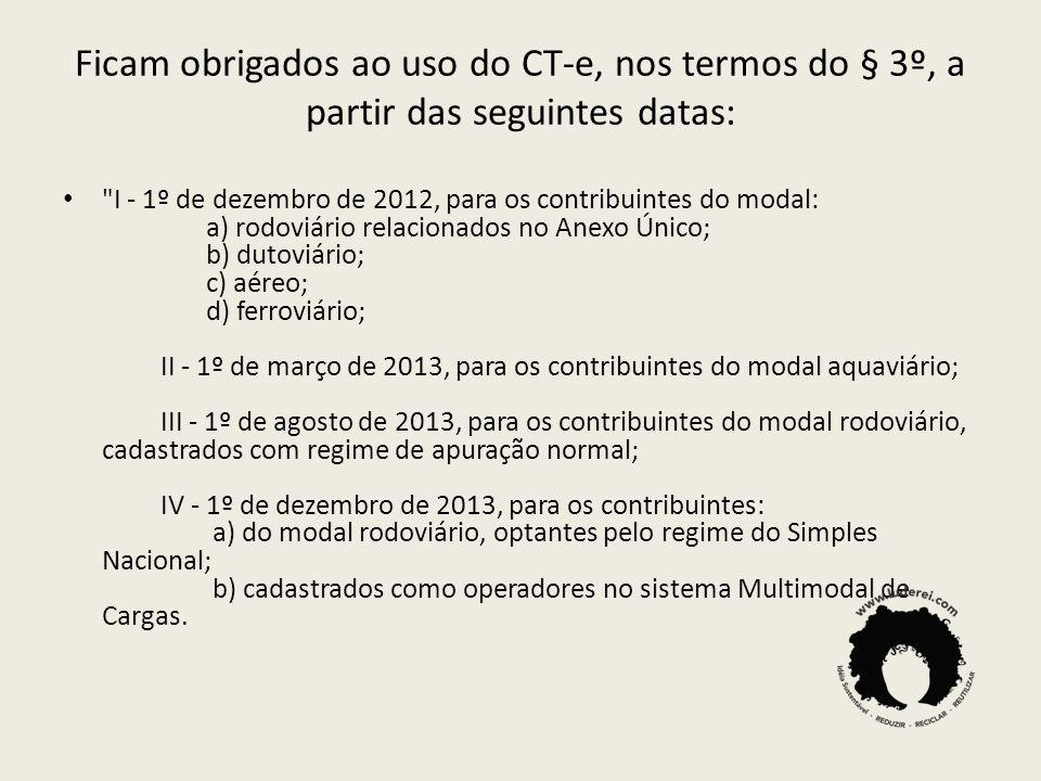 Ficam obrigados ao uso do CT-e, nos termos do § 3º, a partir das seguintes datas: