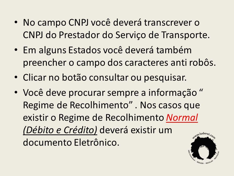 No campo CNPJ você deverá transcrever o CNPJ do Prestador do Serviço de Transporte.