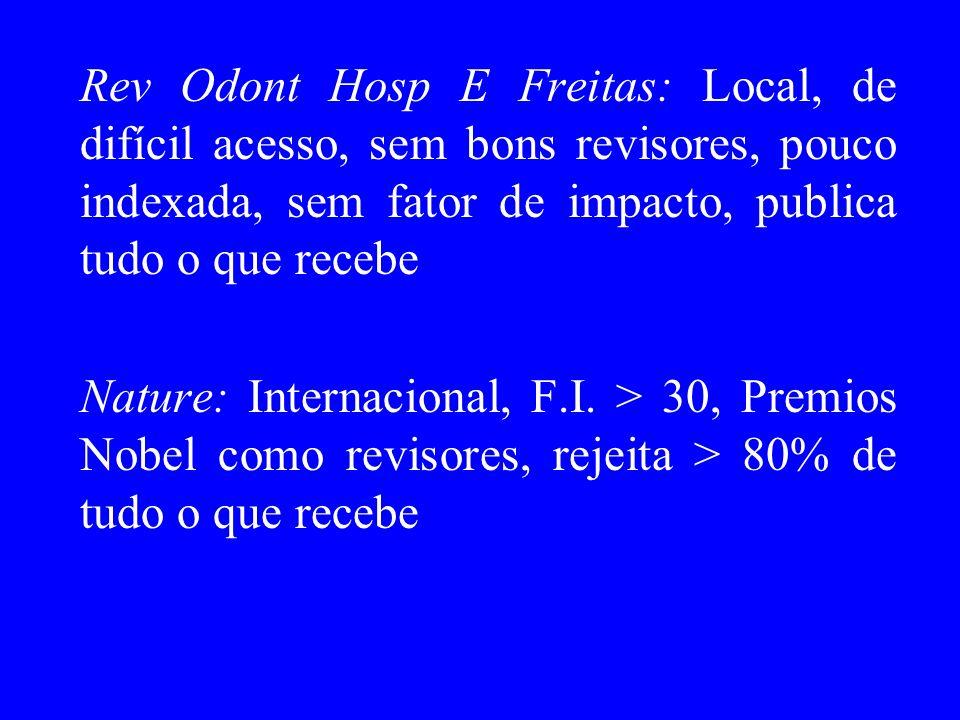 Rev Odont Hosp E Freitas: Local, de difícil acesso, sem bons revisores, pouco indexada, sem fator de impacto, publica tudo o que recebe