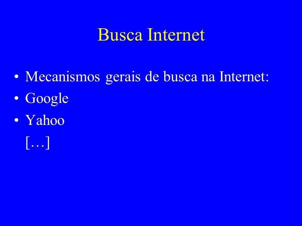 Busca Internet Mecanismos gerais de busca na Internet: Google Yahoo
