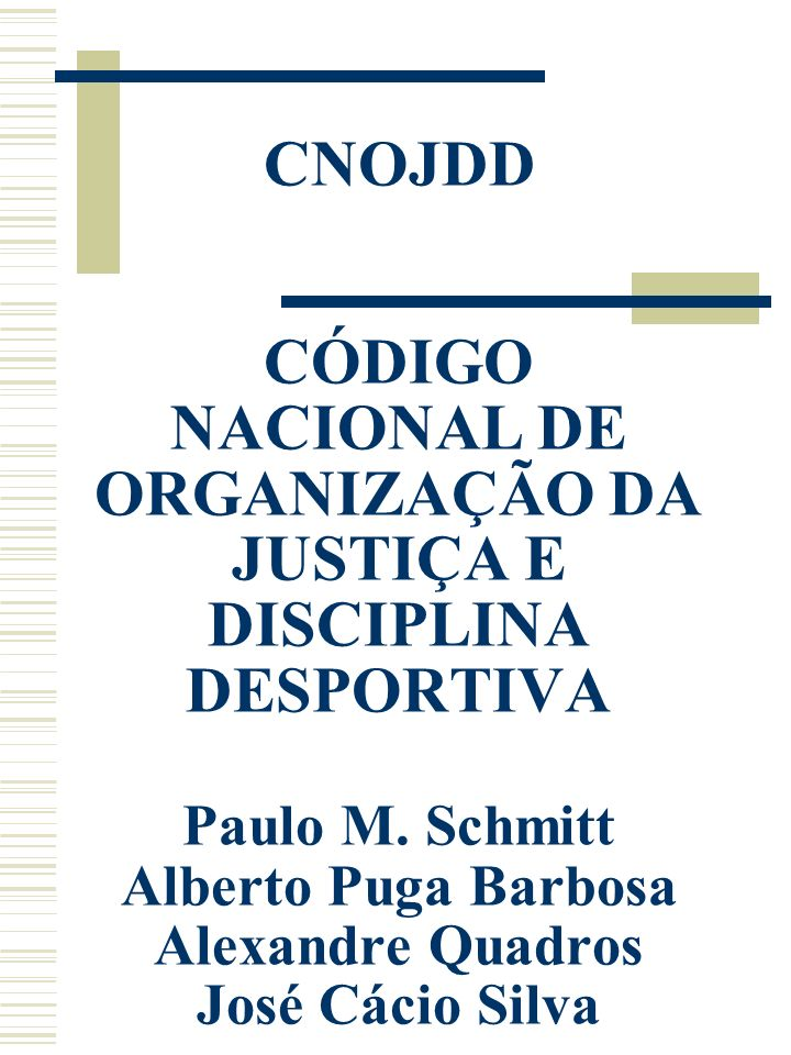 CNOJDD CÓDIGO NACIONAL DE ORGANIZAÇÃO DA JUSTIÇA E DISCIPLINA DESPORTIVA Paulo M.