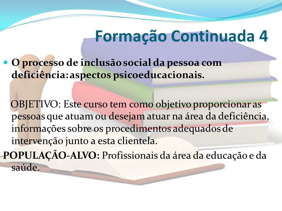 Formação Continuada 4 O processo de inclusão social da pessoa com deficiência: aspectos psicoeducacionais.