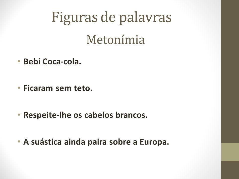Figuras de palavras Metonímia Bebi Coca-cola. Ficaram sem teto.