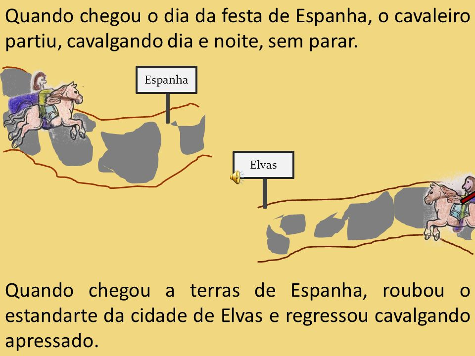 Quando chegou o dia da festa de Espanha, o cavaleiro partiu, cavalgando dia e noite, sem parar.