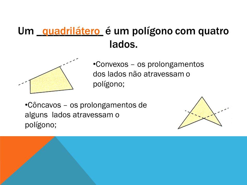 Um ____________ é um polígono com quatro lados.