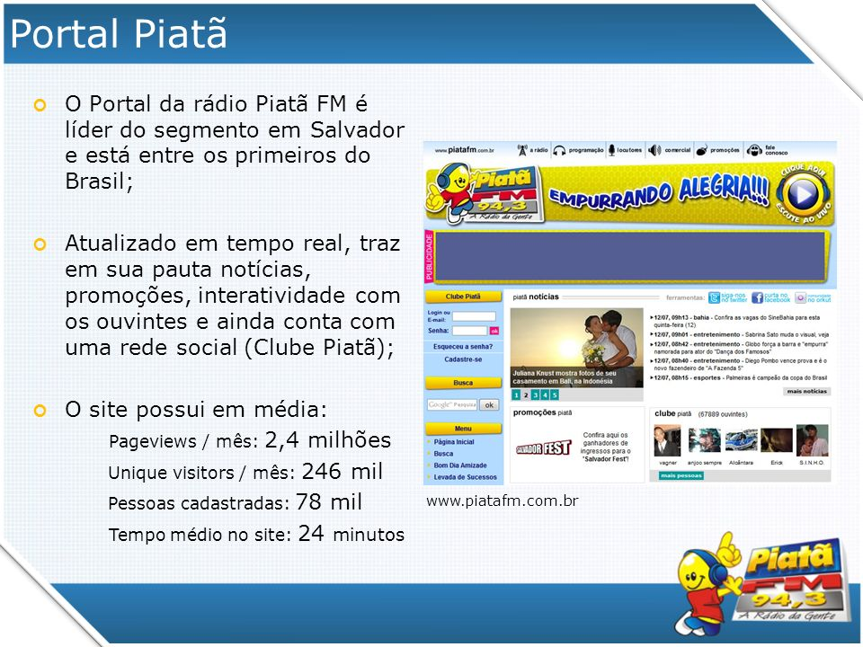 Portal Piatã O Portal da rádio Piatã FM é líder do segmento em Salvador e está entre os primeiros do Brasil;