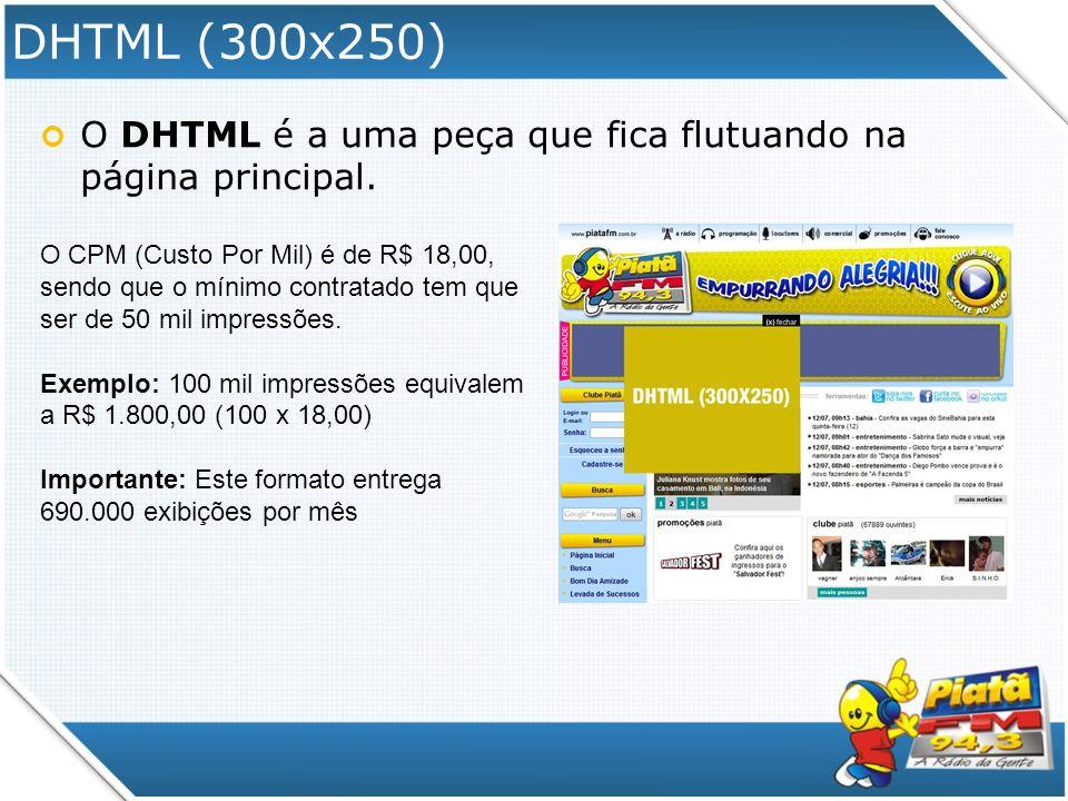 DHTML (300x250) O DHTML é a uma peça que fica flutuando na página principal.