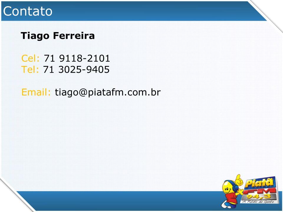Contato Tiago Ferreira Cel: 71 9118-2101 Tel: 71 3025-9405 Email: tiago@piatafm.com.br