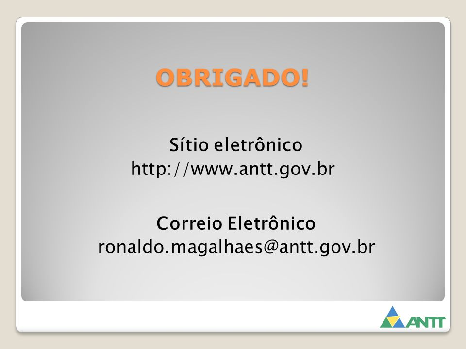 OBRIGADO! Sítio eletrônico http://www.antt.gov.br Correio Eletrônico ronaldo.magalhaes@antt.gov.br