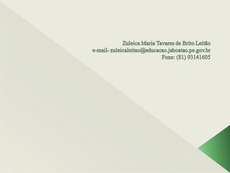 Zuleica Maria Tavares de Brito Leitão e-mail- zuleicaleitao@educacao