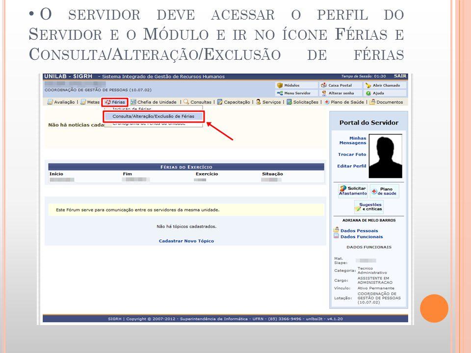 O servidor deve acessar o perfil do Servidor e o Módulo e ir no ícone Férias e Consulta/Alteração/Exclusão de férias
