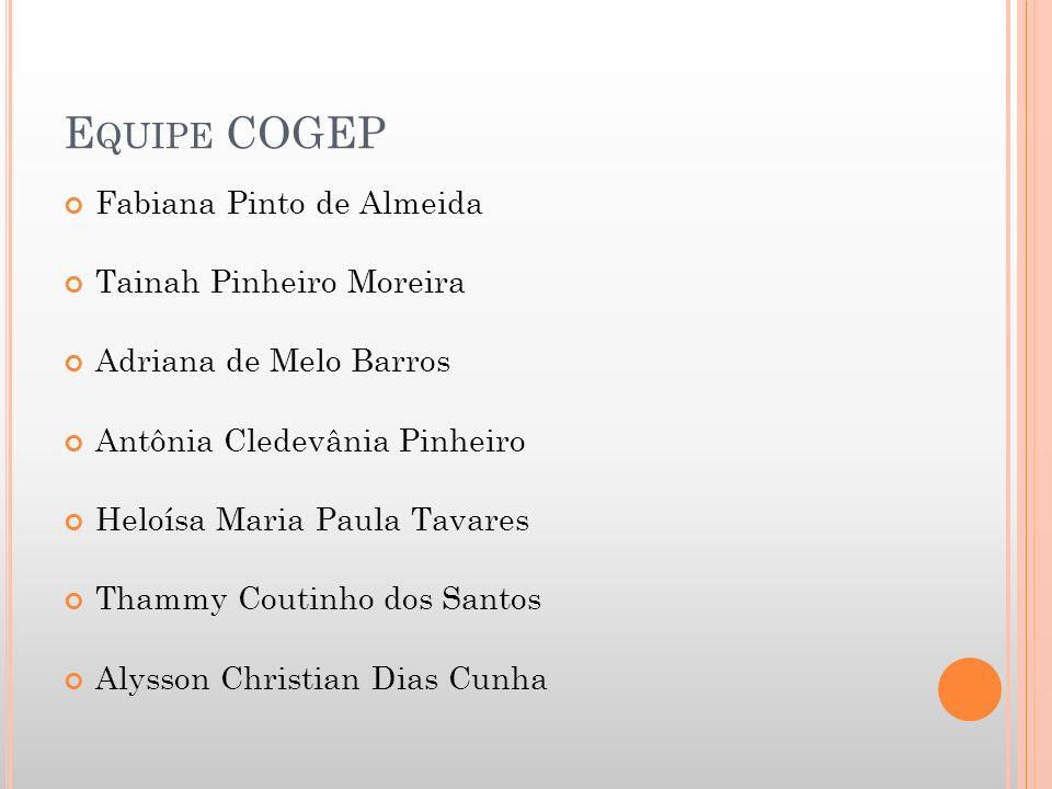 Equipe COGEP Fabiana Pinto de Almeida Tainah Pinheiro Moreira