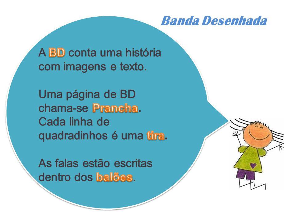 Banda Desenhada A BD conta uma história com imagens e texto.