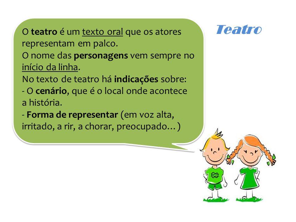 Teatro O teatro é um texto oral que os atores representam em palco.