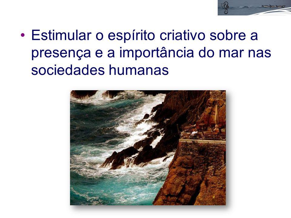 Estimular o espírito criativo sobre a presença e a importância do mar nas sociedades humanas