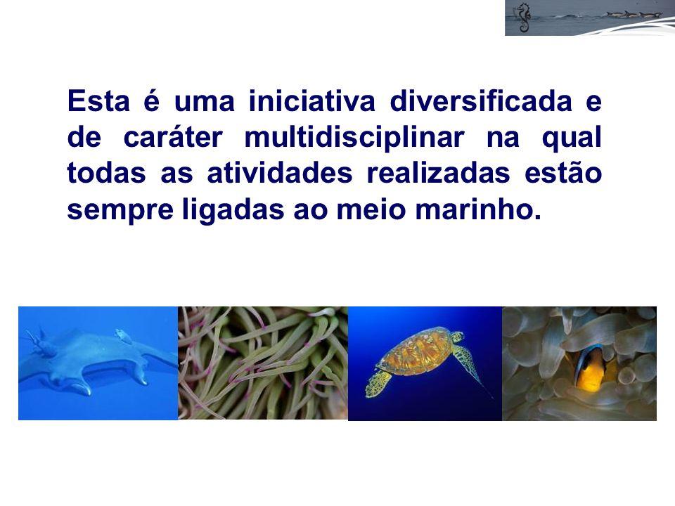Esta é uma iniciativa diversificada e de caráter multidisciplinar na qual todas as atividades realizadas estão sempre ligadas ao meio marinho.