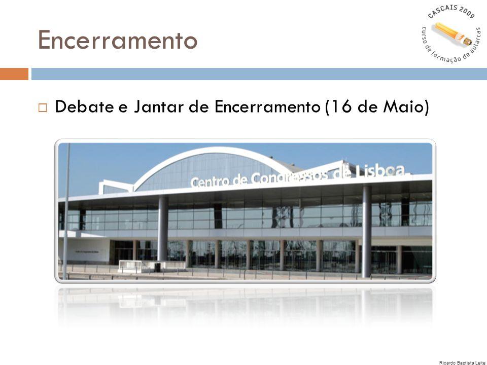 Encerramento Debate e Jantar de Encerramento (16 de Maio)